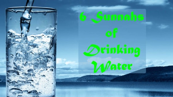 6 Sunnahs of Drinking Water