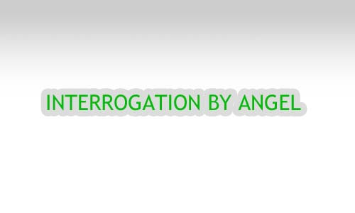 INTERROGATION BY ANGELS